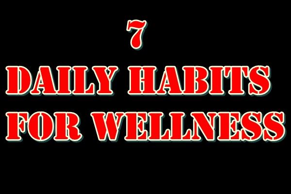 7 habits you can adopt daily to make wellness a way of life